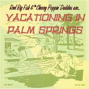 Reel Big Fish & The Cherry Poppin' Daddies - Reel Big Fish & The Cherry Poppin' Daddies Are... Vacationing In Palm Springs mp3