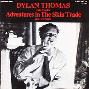 "Dylan Thomas - Reads From His ""Adventures In The Skin Trade"" And Two Poems mp3"